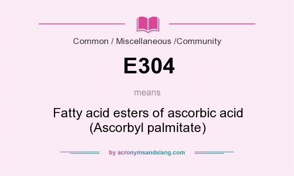 What does E304 mean? It stands for Fatty acid esters of ascorbic acid (Ascorbyl palmitate)