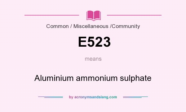 What does E523 mean? It stands for Aluminium ammonium sulphate