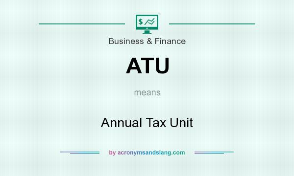 What does ATU mean? It stands for Annual Tax Unit