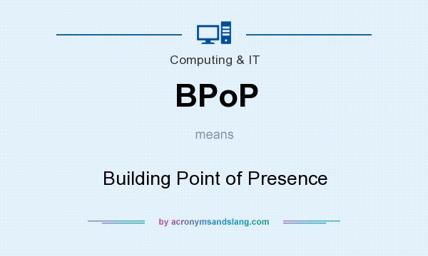 What does BPoP mean? It stands for Building Point of Presence