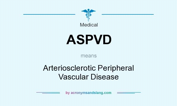 What does ASPVD mean? It stands for Arteriosclerotic Peripheral Vascular Disease
