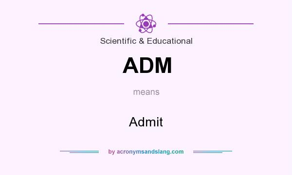 What does ADM mean? It stands for Admit