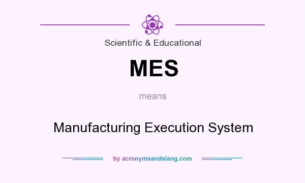 What does MES mean? It stands for Manufacturing Execution System