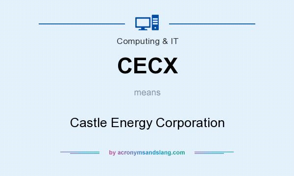 What does CECX mean? It stands for Castle Energy Corporation