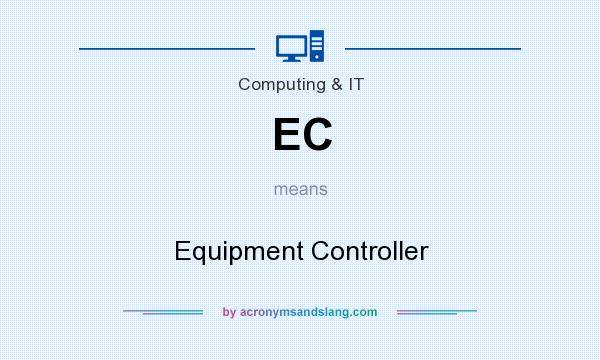 What does EC mean? It stands for Equipment Controller