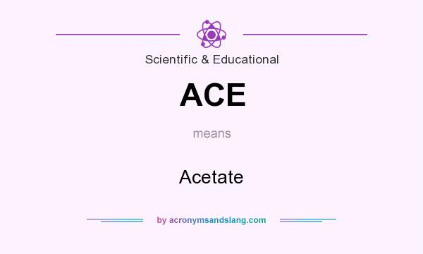 What does ACE mean? It stands for Acetate