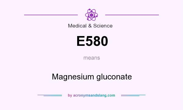 What does E580 mean? It stands for Magnesium gluconate