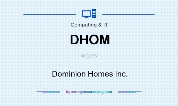 What does DHOM mean? It stands for Dominion Homes Inc.