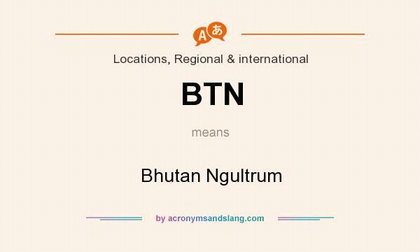 What does BTN mean? It stands for Bhutan Ngultrum