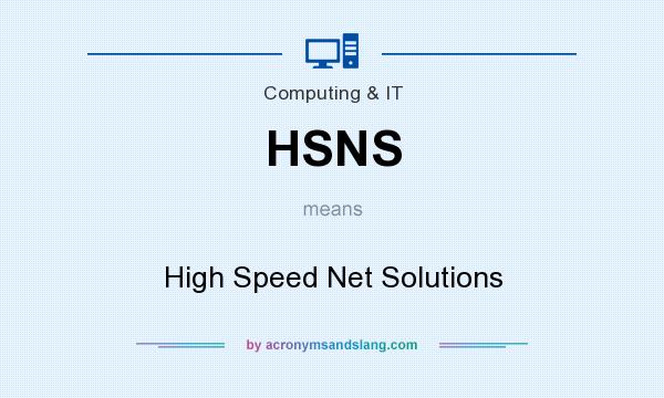 What does HSNS mean? It stands for High Speed Net Solutions