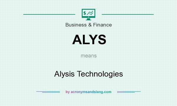 What does ALYS mean? It stands for Alysis Technologies