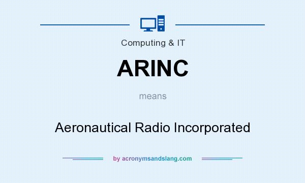 What does ARINC mean? It stands for Aeronautical Radio Incorporated