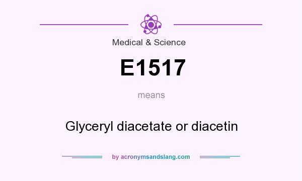 What does E1517 mean? It stands for Glyceryl diacetate or diacetin