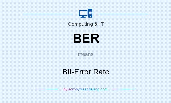 What does BER mean? It stands for Bit-Error Rate