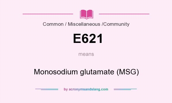 What does E621 mean? It stands for Monosodium glutamate (MSG)