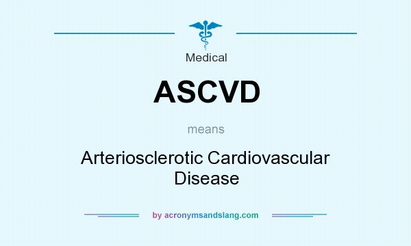 What does ASCVD mean? It stands for Arteriosclerotic Cardiovascular Disease