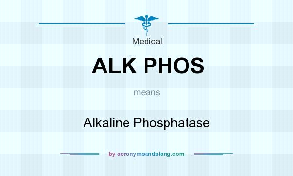 What does ALK PHOS mean? It stands for Alkaline Phosphatase