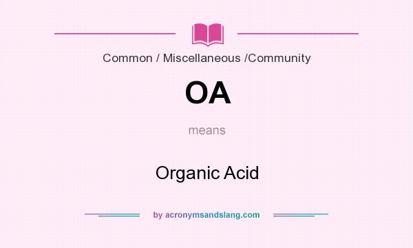 What does OA mean? It stands for Organic Acid