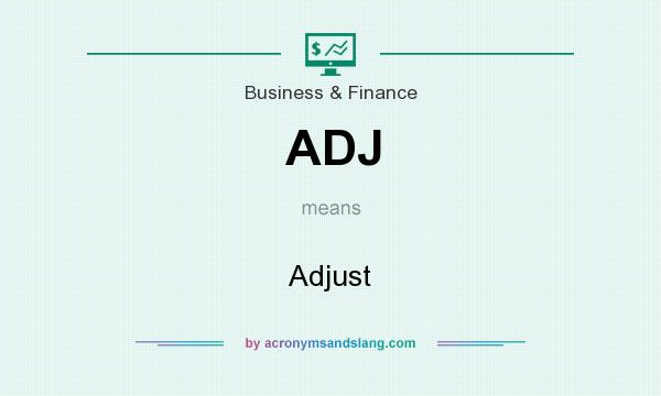 What does ADJ mean? It stands for Adjust