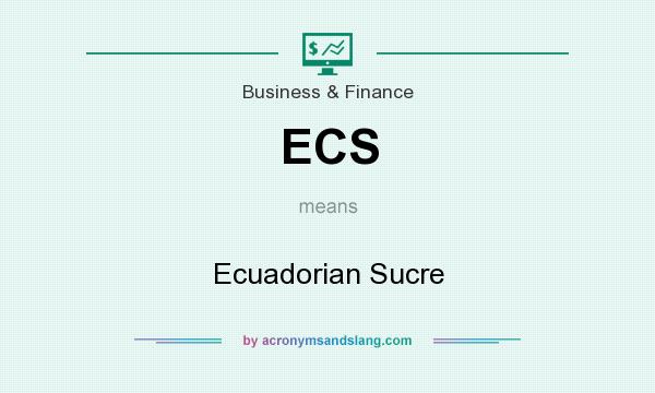 What does ECS mean? It stands for Ecuadorian Sucre