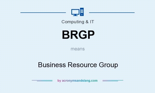 What does BRGP mean? It stands for Business Resource Group