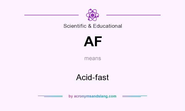 What does AF mean? It stands for Acid-fast