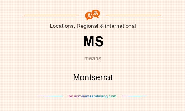 What does MS mean? It stands for Montserrat