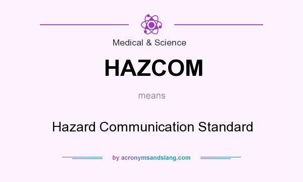 What does HAZCOM mean? It stands for Hazard Communication Standard
