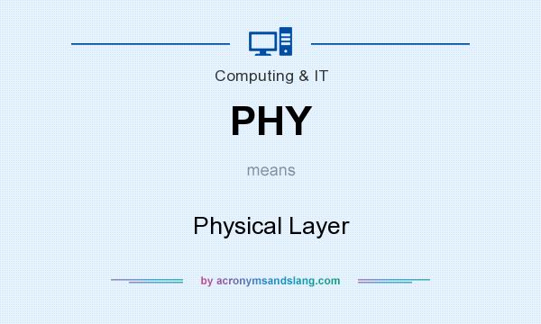 What does PHY mean? It stands for Physical Layer