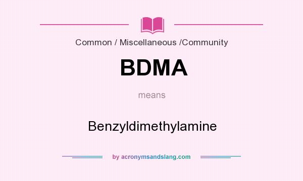 What does BDMA mean? It stands for Benzyldimethylamine