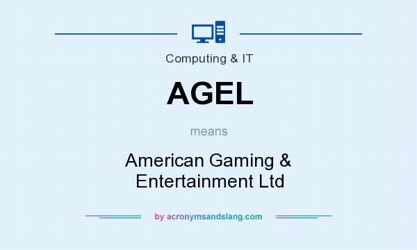 What does AGEL mean? It stands for American Gaming & Entertainment Ltd