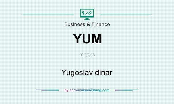 What does YUM mean? It stands for Yugoslav dinar
