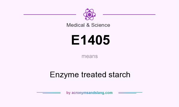 What does E1405 mean? It stands for Enzyme treated starch