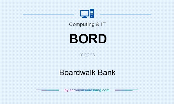 What does BORD mean? It stands for Boardwalk Bank