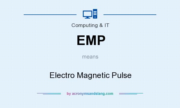 What does EMP mean? It stands for Electro Magnetic Pulse
