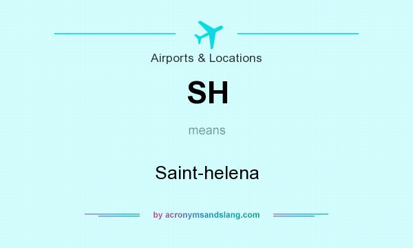 What does SH mean? It stands for Saint-helena
