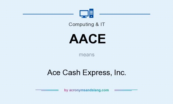 What does AACE mean? It stands for Ace Cash Express, Inc.
