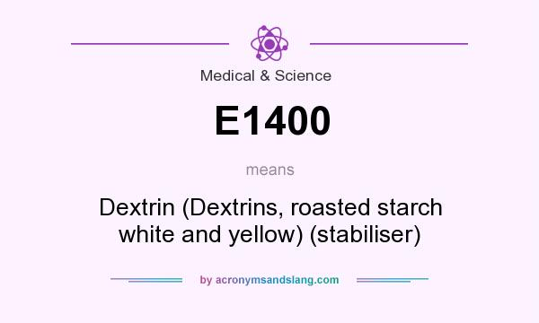 What does E1400 mean? It stands for Dextrin (Dextrins, roasted starch white and yellow) (stabiliser)