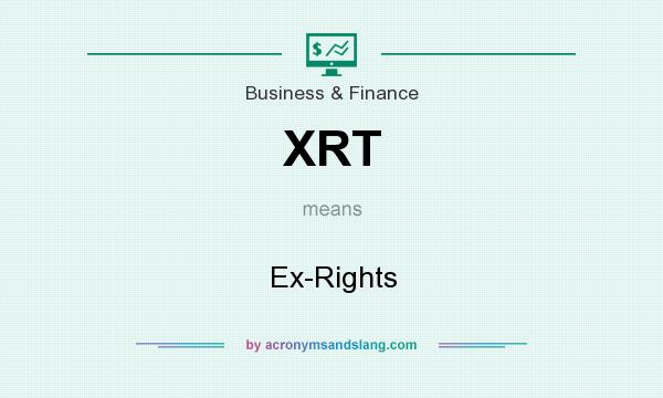 What does XRT mean? It stands for Ex-Rights
