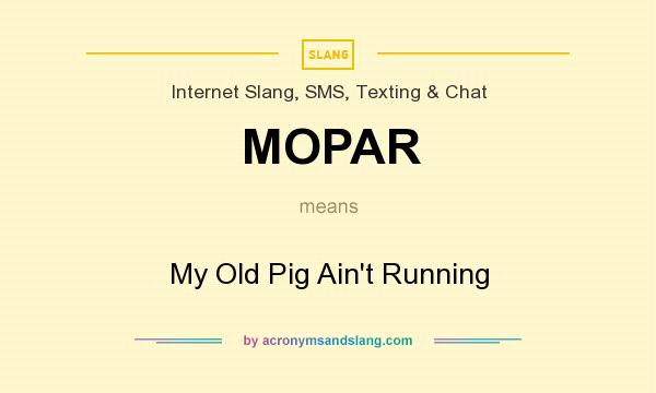 What does MOPAR mean? It stands for My Old Pig Ain`t Running