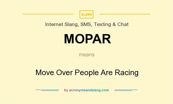 What does MOPAR mean? It stands for Move Over People Are Racing