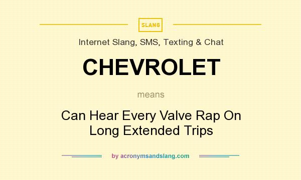What does CHEVROLET mean? It stands for Can Hear Every Valve Rap On Long Extended Trips