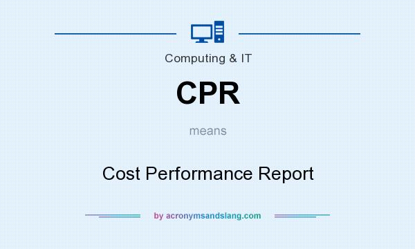 What does CPR mean? It stands for Cost Performance Report