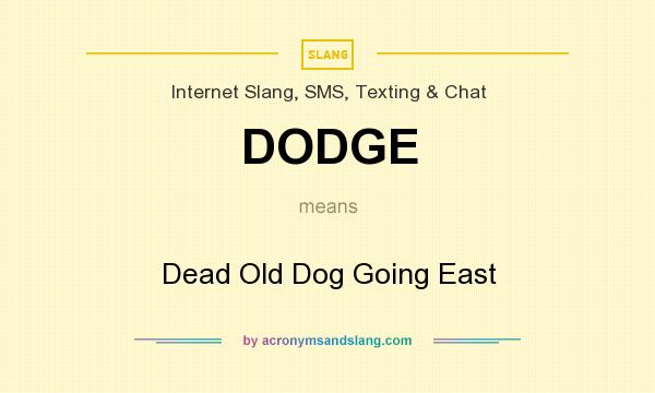 What does DODGE mean? It stands for Dead Old Dog Going East