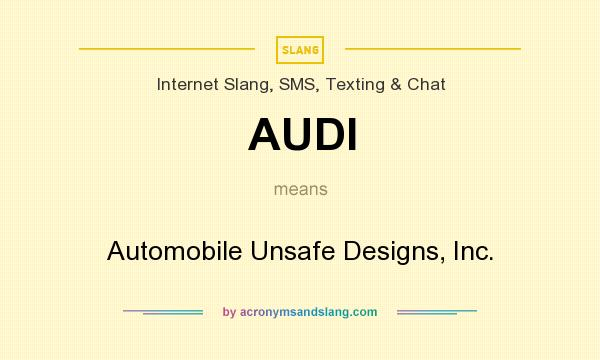 What does AUDI mean? It stands for Automobile Unsafe Designs, Inc.
