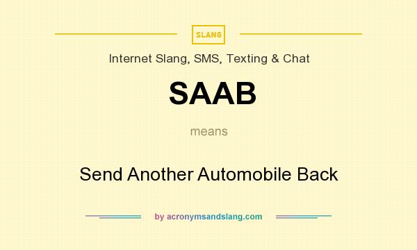 What does SAAB mean? It stands for Send Another Automobile Back