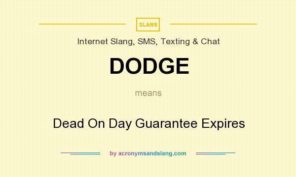 What does DODGE mean? It stands for Dead On Day Guarantee Expires