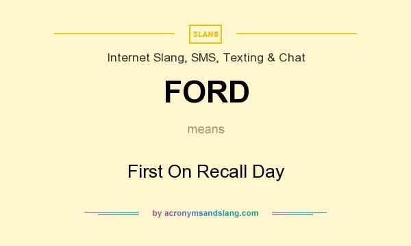 What does FORD mean? It stands for First On Recall Day