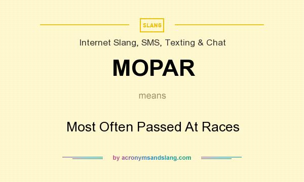 What does MOPAR mean? It stands for Most Often Passed At Races