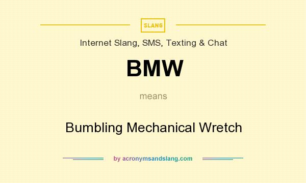What does BMW mean? It stands for Bumbling Mechanical Wretch